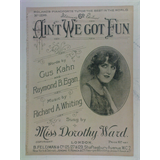 1920s fox-trot songsheet AIN`T WE GOT FUN dorothy ward  , 2pages + cover art